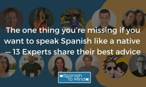 The one thing you're missing to speak Spanish like a native — 13 Experts share their best advice