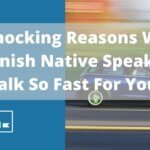 3 Shocking Reasons Why Spanish Native Speakers Talk So Fast For You (Even If You've Taken Lessons For Years In The Past)