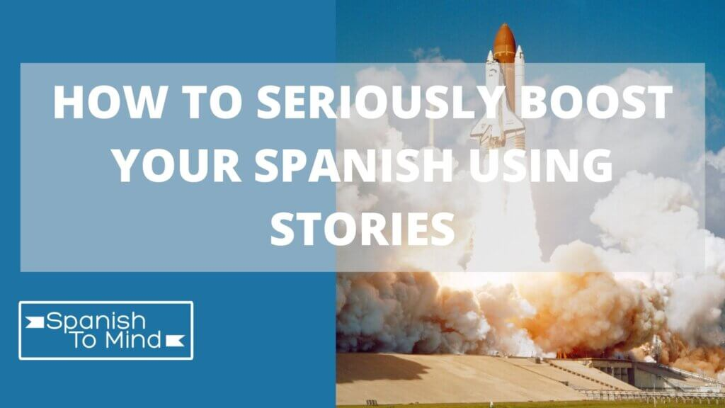 How to seriously boost your Spanish using stories