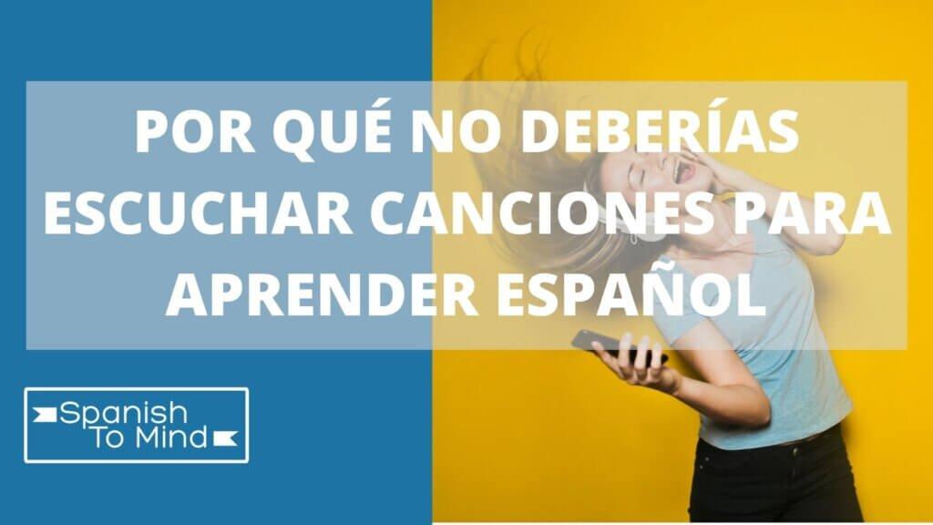 por qué no deberías escuchar canciones para aprender español