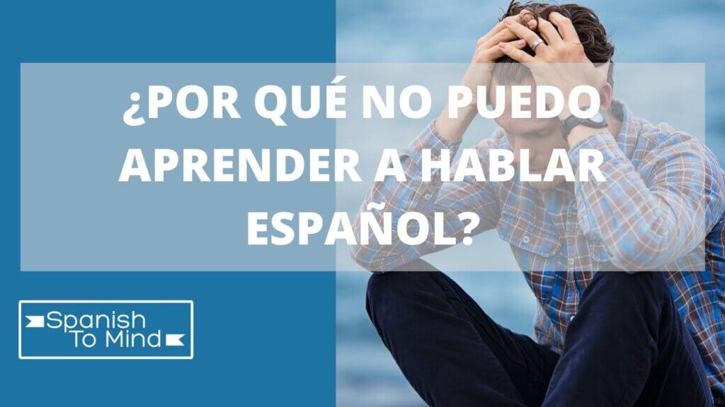 Por qué no puedo aprender a hablar español