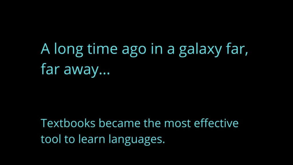 Star wars intro: A long time ago, in a galaxy far away no one learned spanish with a textbook