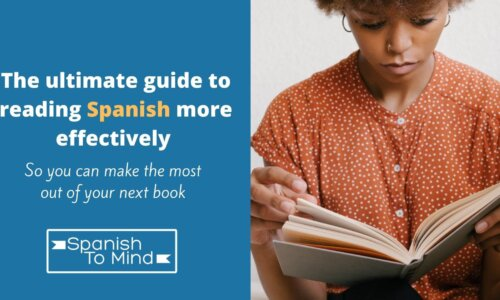 The ultimate guide to reading Spanish more effectively so you can make the most out of your next book