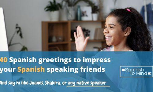 40 Spanish greetings to impress your Spanish-speaking friends and say hi like Juanes, Shakira, or any native speaker