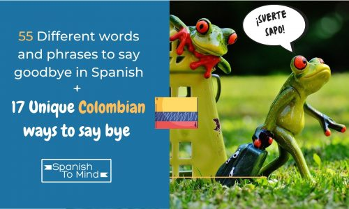 55 Different words and phrases to say goodbye in Spanish + 17 unique Colombian ways to say bye