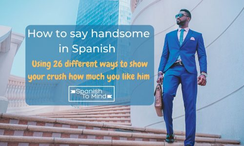 How to say handsome in Spanish using 26 different ways to show your crush how much you like him
