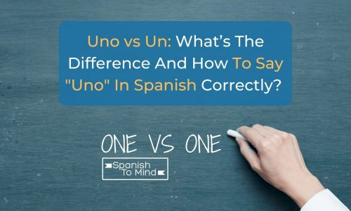 Uno vs Un: What's The Difference And How To Say Uno In Spanish Correctly?