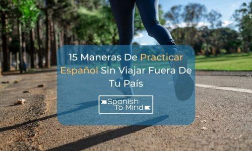 15 Maneras De Practicar Español Sin Viajar Fuera De Tu País