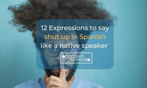 12 Expressions to say shut up in Spanish like a native speaker