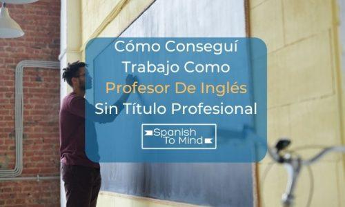 Cómo Conseguí Trabajo Como Profesor De Inglés Sin Título Profesional