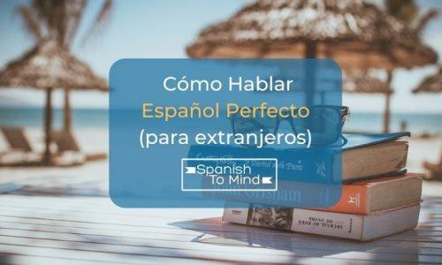 Cómo hablar español perfecto (Para extranjeros)
