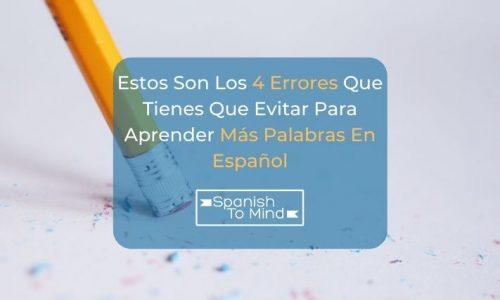 Estos Son Los 4 Errores Que Tienes Que Evitar Para Aprender Más Palabras En Español
