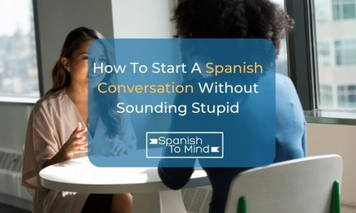 How To Start A Spanish Conversation Without Sounding Stupid